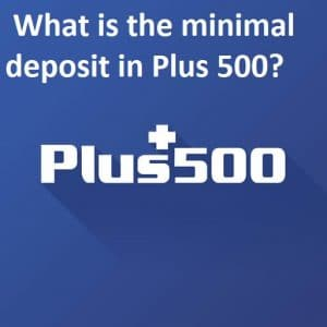 What is Plus500 minimal deposit?