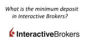 What is the minimum deposit account in Interactive Brokers?