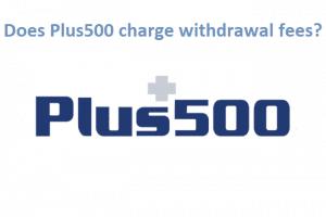 Plus500 Withdrawal Fees