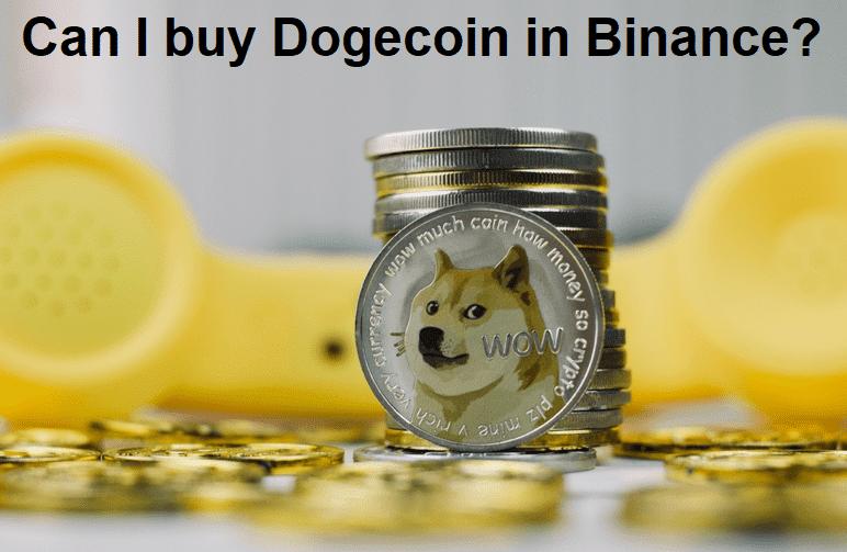 Can I buy Dogecoin in Binance?