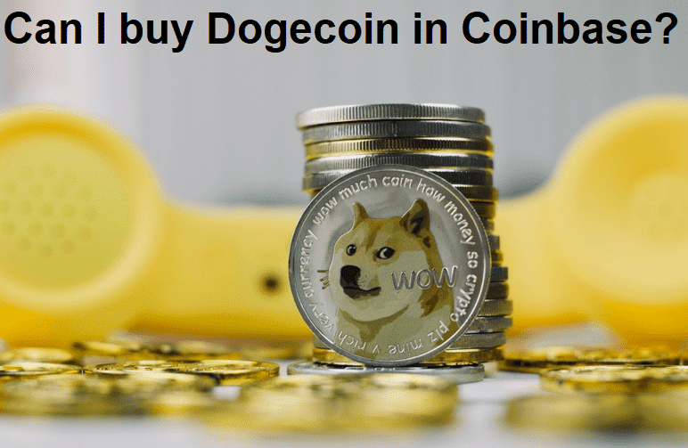 Can I buy Dogecoin in Coinbase?