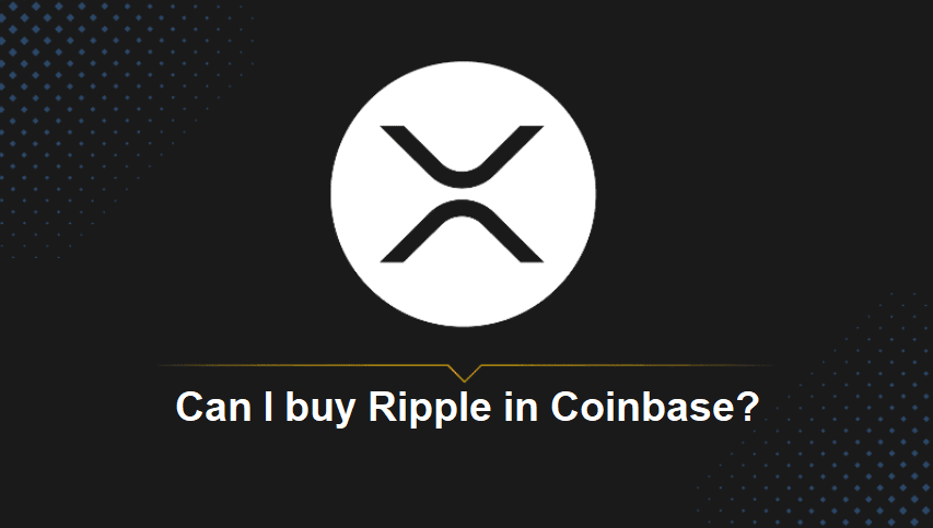 Can I buy Ripple in Coinbase?